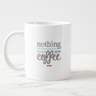 """Nothing Goes Better With Coffee..."" - Jumbo Mug"