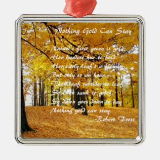 Nothing Gold Can Stay by: Robert Frost Silver-Colored Square Decoration