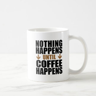 Nothing Happens Until Coffee Happens Mug