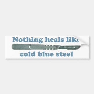Nothing heals like cold blue steel... bumper sticker
