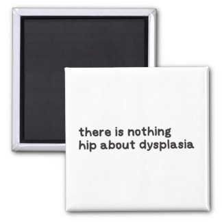 Nothing hip about dysplasia awareness square magnet
