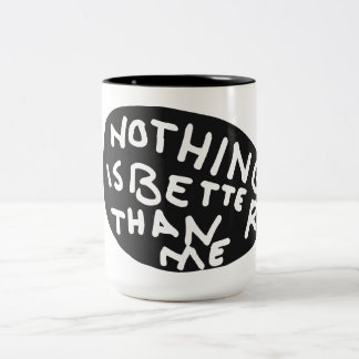 Nothing Is Better Than Me Two-Tone Mug
