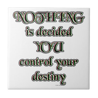 NOTHING is decided. YOU control your destiny. Small Square Tile