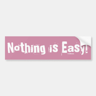 NOTHING IS EASY BUMPER STICKER PINKISH FUNNY