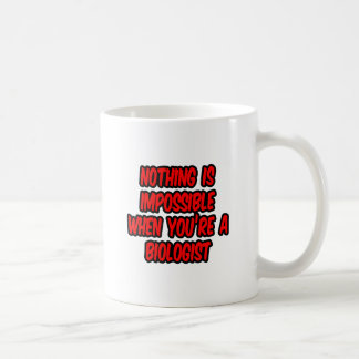Nothing Is Impossible...Biologist Coffee Mugs