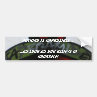 Nothing is Impossible... Bumper Sticker