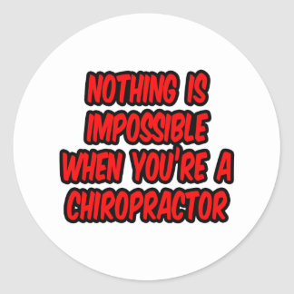 Nothing Is Impossible...Chiropractor Round Sticker