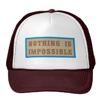 Nothing is Impossible Trucker Hats