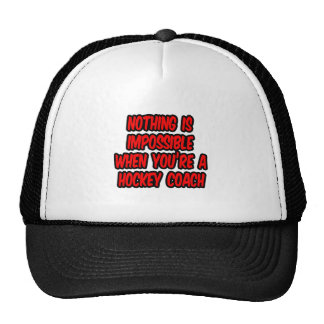 Nothing Is Impossible...Hockey Coach Trucker Hat