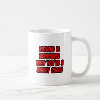 Nothing Is Impossible...Hockey Coach Coffee Mug
