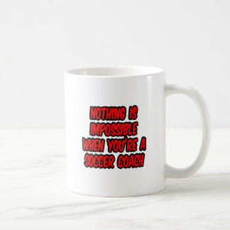 Nothing Is Impossible...Soccer Coach Mugs