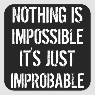 Nothing is Impossible Square Sticker