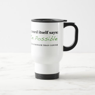 Nothing is Impossible: STRONGER THAN CANCER travel Coffee Mug