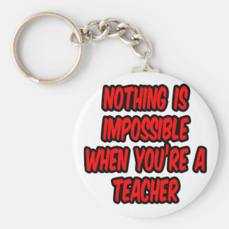 Nothing Is Impossible...Teacher Keychain