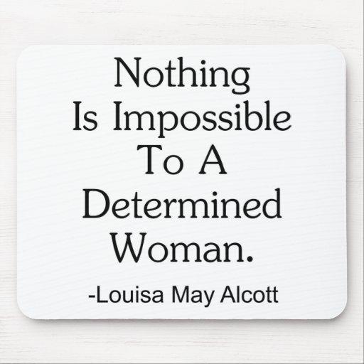 Nothing Is Impossible to a Determined Woman Mousepads