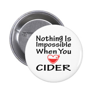 Nothing Is Impossible When You Love Cider Buttons