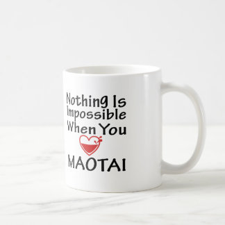 Nothing Is Impossible When You Love Maotai Mug