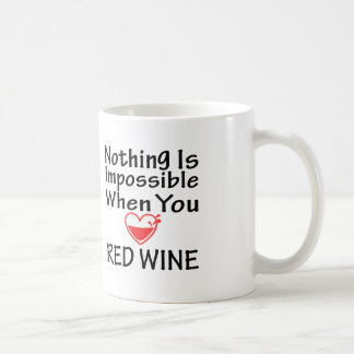 Nothing Is Impossible When You Love Red Wine Coffee Mugs