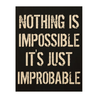 Nothing is Impossible Wood Prints