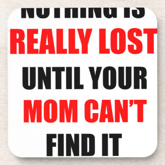 Nothing Is Really Lost Until Your Mom Can't Find Coaster