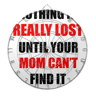 Nothing Is Really Lost Until Your Mom Can't Find Dartboards