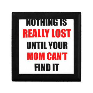 Nothing Is Really Lost Until Your Mom Can't Find Gift Box