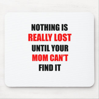 Nothing Is Really Lost Until Your Mom Can't Find Mouse Pad