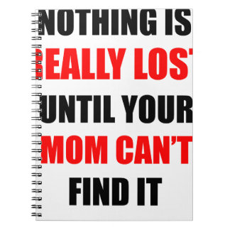 Nothing Is Really Lost Until Your Mom Can't Find Notebooks