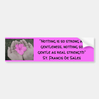 """Nothing is so strong as gen... Bumper Sticker"