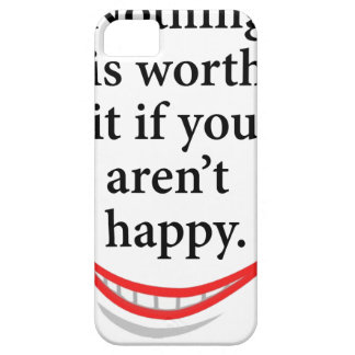 nothing is worth it if you aren't happy barely there iPhone 5 case