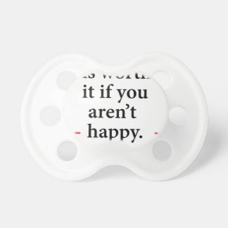 nothing is worth it if you aren't happy dummy