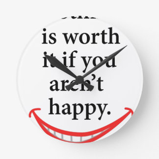 nothing is worth it if you aren't happy round clock