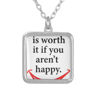 nothing is worth it if you aren't happy silver plated necklace