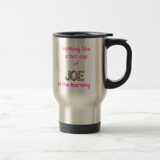 nothing like a hot cupof , JOE, in the morning Travel Mug