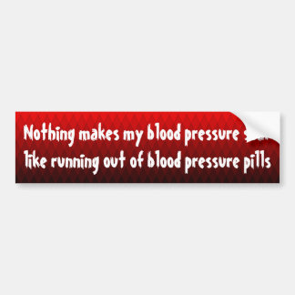 Nothing makes my blood pressure soar ... bumper sticker