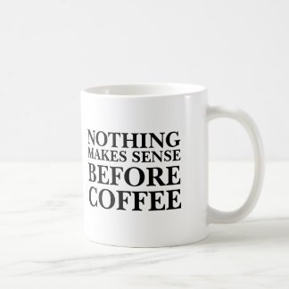 Nothing makes sense before coffee funny office coffee mug