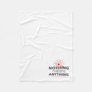 Nothing means anything and we're all gonna die fleece blanket