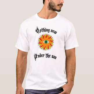 Nothing New Under the Sun T-Shirt