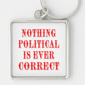 Nothing Political Is Ever Correct Key Chain