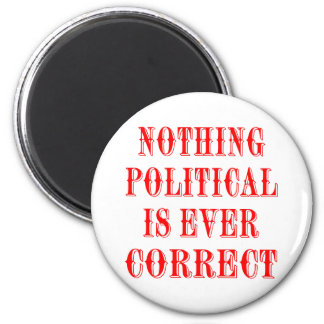 Nothing Political Is Ever Correct Refrigerator Magnets
