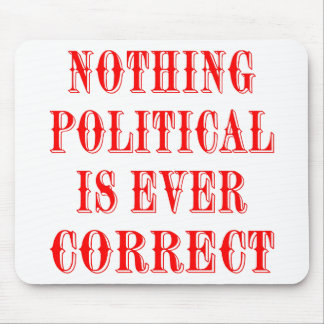 Nothing Political Is Ever Correct Mouse Pads