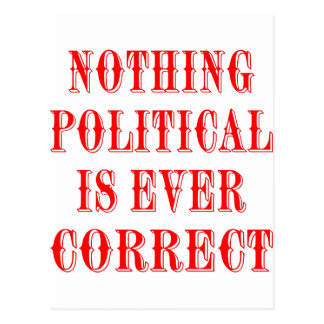 Nothing Political Is Ever Correct Post Cards