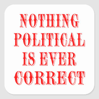 Nothing Political Is Ever Correct Square Stickers