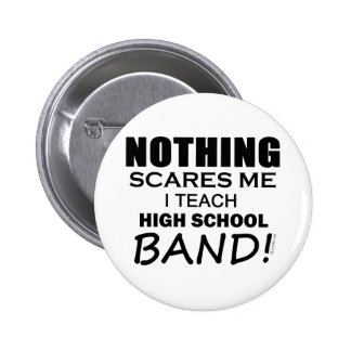 Nothing Scares Me High School Band Pinback Button