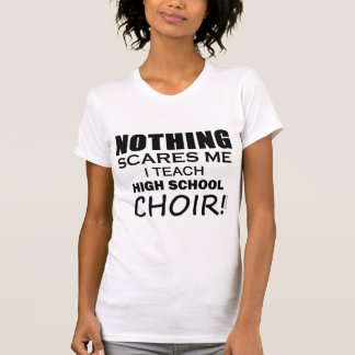 Nothing Scares Me High School Choir copy Tee Shirts