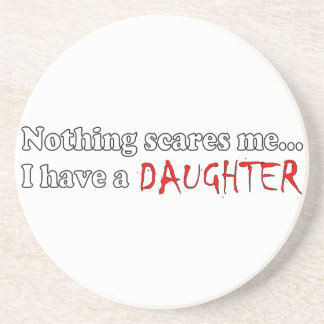 Nothing Scares Me...I Have A Daughter Coaster