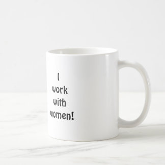 """Nothing Scares Me, I Work With Women"" mug"