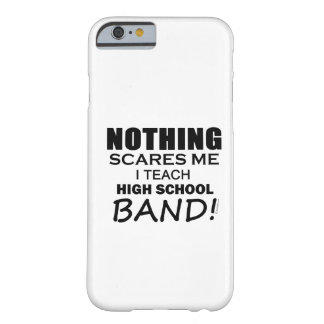 Nothing Scares Me! I'm A Band Director! Barely There iPhone 6 Case