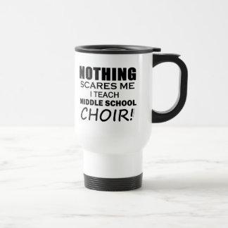 Nothing Scares Me Middle School Choir Travel Mug