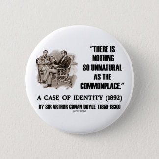 Nothing So Unnatural As The Commonplace 6 Cm Round Badge